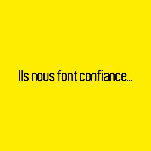 ILS NOUS FONT CONFIANCE...
